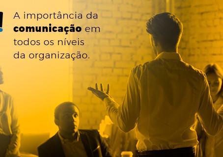 A importância da comunicação em todos os níveis da organização