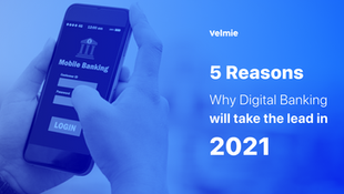 5 Reasons Why Digital Banking Will Take the Lead in 2021