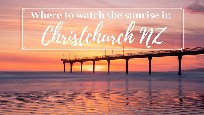 Three amazing spots to watch the sunrise in Christchurch New Zealand. Our top picks for 2020!