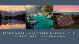 8 must have experiences in the West Coast, New Zealand. Our top things to do!
