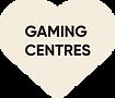 Gaming Centres