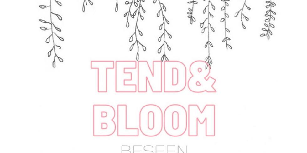BESEEN: tend&bloom