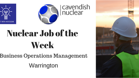 Nuclear Job of the Week - Cavendish Nuclear – Business Operations Management, Warrington
