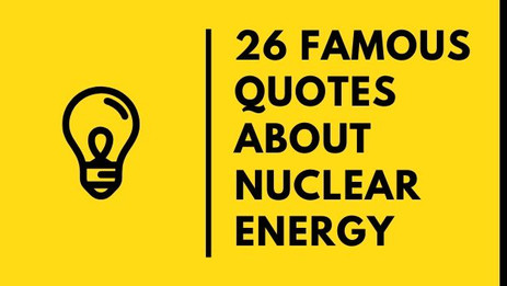 26 Famous Quotes About Nuclear Energy