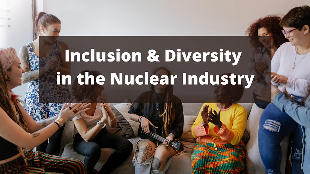 Inclusion & Diversity in the Nuclear Industry