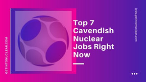 Top 7 Cavendish Nuclear Jobs Right Now