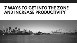 7 Ways to Get Into the Zone and Increase Productivity