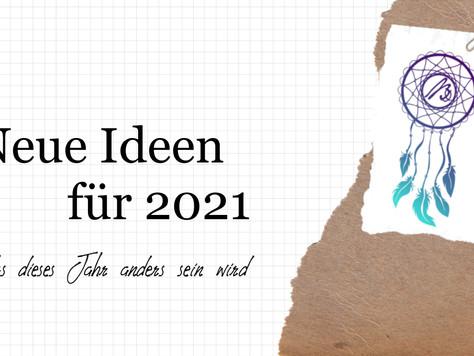 Neue Ideen für 2021 - Was dieses Jahr anders sein wird