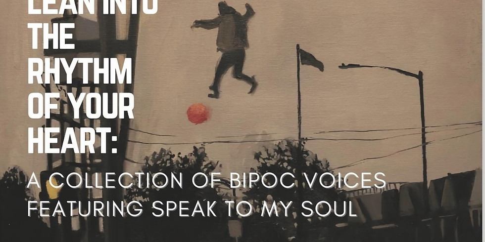 Lean into the Rhythm of Your Heart: A Collection of BIPOC Voices Featuring Speak to My Soul
