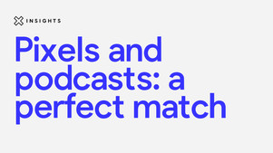 Pixels & podcasts - a perfect match