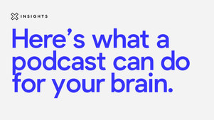Here's what a podcast can do for your brain
