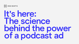 It's here: The science behind the power of a podcast ad