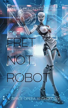 Fret Not Robot.jpg