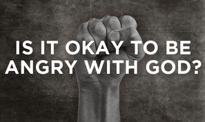 Is it wrong to be angry with God?