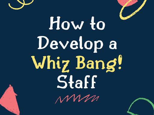 How to Develop a Whiz Bang! Staff
