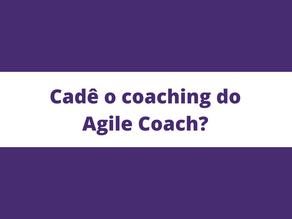 Cadê o coaching do Agile Coach? Palestra TDC