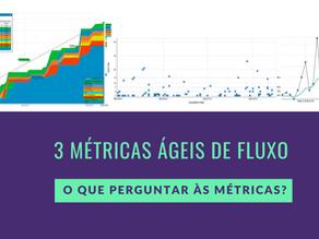3 métricas ágeis de fluxo: o que perguntar às métricas?
