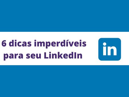 6 dicas imperdíveis pra tornar seu LinkedIn atrativo