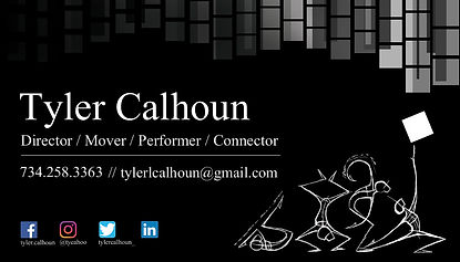 This is Tyler Calhoun's business card. It is black with grey boxes along the top going from left to right. Beneath that are the words 'Tyler Calhoun Director/Mover/Performer/Connector' and beneath that is my email tylerlcalhoun@gmail.com and my phone number 7342583363. To the right of those words are four sketches of human bodies in motion. The first is on it's back about to jump up. The second is doing a handstand with its legs in the air. The next looks as if it is winding it's arm back in preperation to throw something. And the last is in a deep forward lunge with its arm extended upward. The last figure is adding a white box to the gray boxes above it.