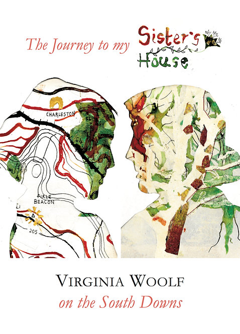 The Journey to my Sister's House: Virginia Woolf on the South Downs