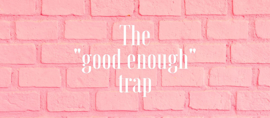 """Why """"good enough"""" shouldn't be in your vocabulary."""