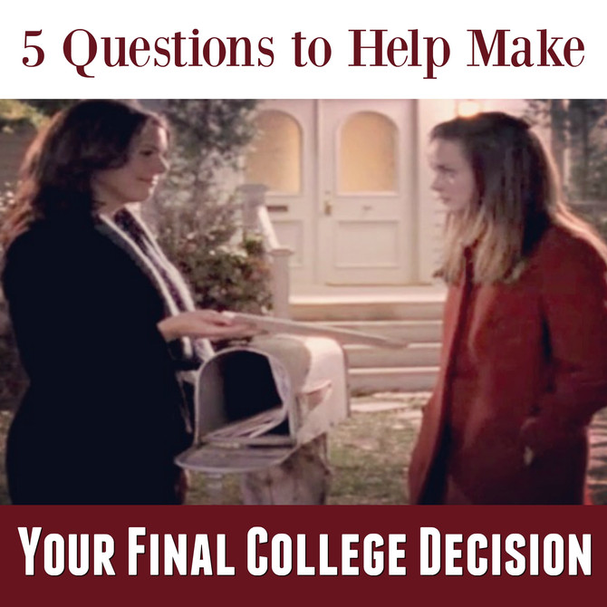 5 Questions to Help Make Your Final College Decision