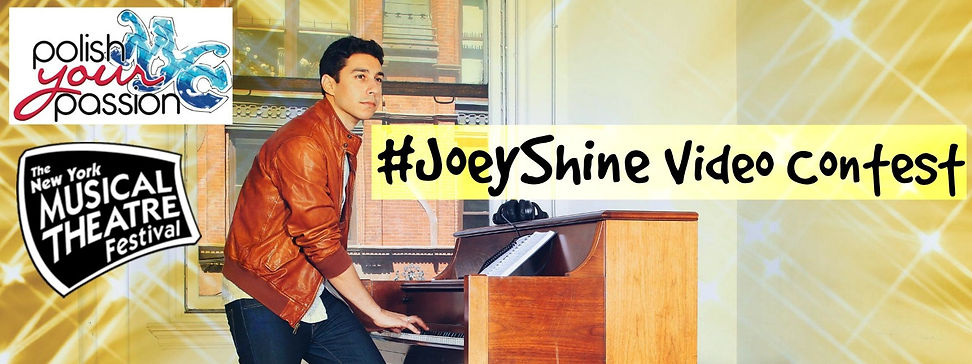 Polish Your Passion and NYMF's Joey Contreras in Concert present the inaugural #JoeyShine Video Contest providing emerging student performers with the opportunity to compete to perform at a rising artist's concert.