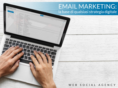 Email Marketing: la base di qualsiasi strategia digitale.