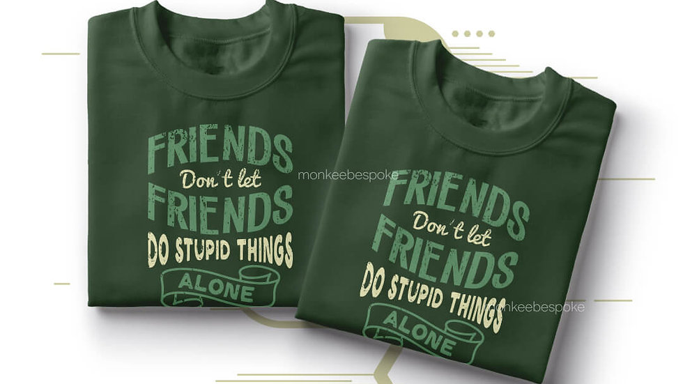 Friends Dont Let Friends Do Stupid Things Alone Friends T-shirts in Navi Mumbai