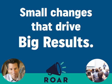 Small Changes that Drive Big Results
