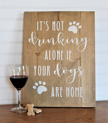 It's Not Drinking Alone if Your Dogs are Home
