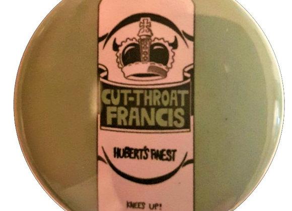 """""""Cut Throat Francis"""" Can Pin"""