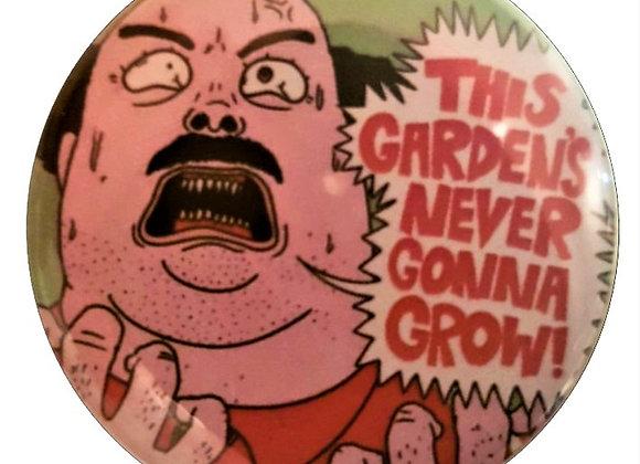 """This Garden's Never Gonna Grow"" Pin"