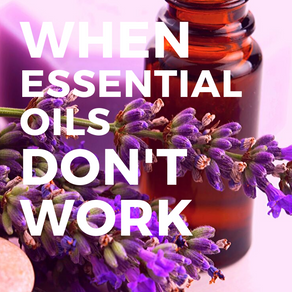 When Essential Oils Don't Work