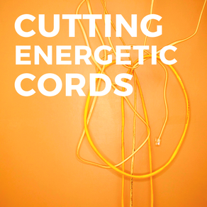 Cutting Energetic Cords