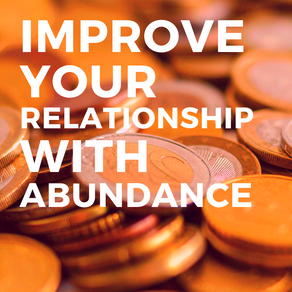 Improve Your Relationship with Abundance