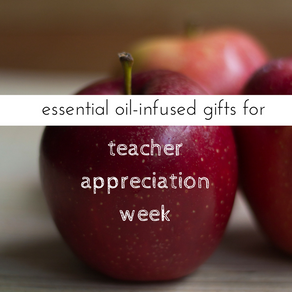 Essential Oil-infused Gifts for Teacher Appreciation Week