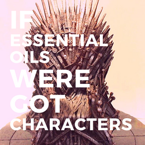 If Game of Thrones Characters were Essential Oils