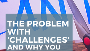 The Problem with 'Challenges' and Why You Should Avoid Them