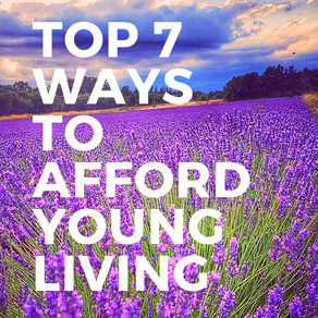 Top 7 Ways to Afford Young Living