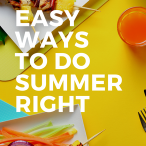 Easy Ways to Do Summer Right