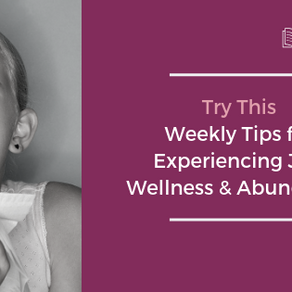Try This | Weekly Tips for Experiencing Joy, Wellness, and Abundance