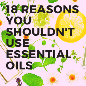 18 Reasons You Shouldn't Use Essential Oils
