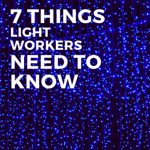 7 Things Lightworkers Need to Know