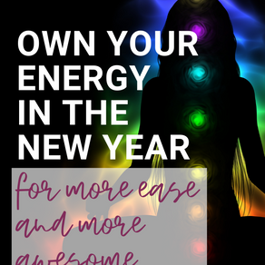 Own Your Energy in the New Year for More Ease and More Awesome