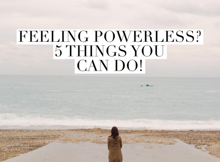 Feeling Powerless?  5 Things you CAN Do!