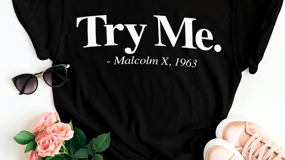 TRY ME MALCOLM X, 1963 QUOTE SHIRT