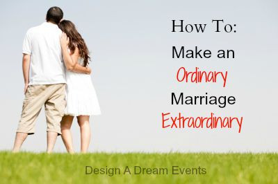 How to Make an Ordinary Marriage Extraordinary!