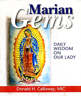 MARIAN GEMS - DAILY WISDOM ON OUR LADY  by Donald H. Calloway, MIC