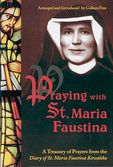 Praying with St. Maria Faustina A Treasury of Prayers
